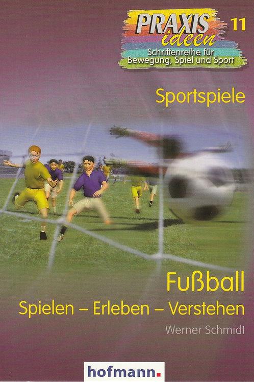 Praxisideen Band 11: Fussball spielen-erleben-verstehen (W.Schmidt)