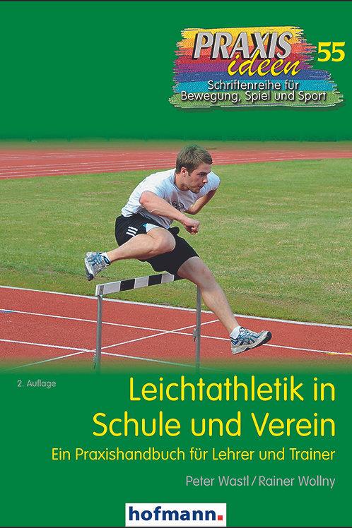 Praxisideen Band 55: Leichtathletik in Schule und Verein (P.Wastl/R.Wollny)
