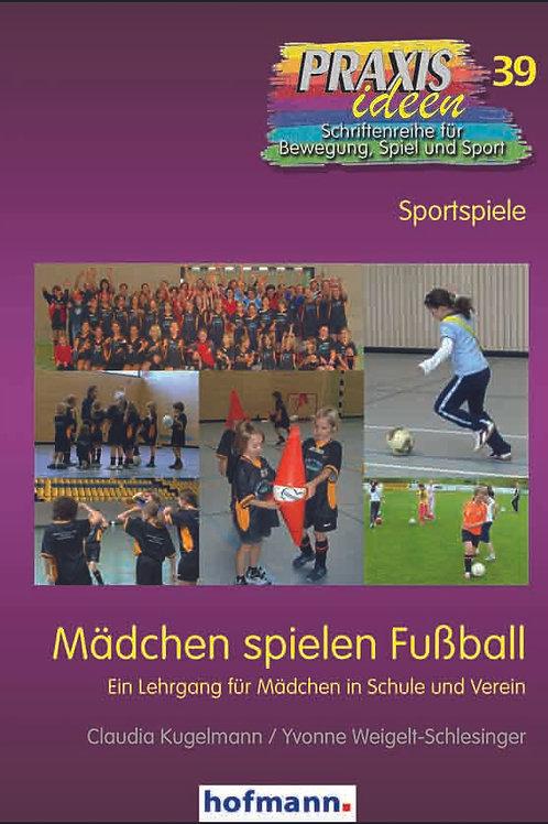Praxisideen Band 39: Mädchen spielen Fussball (Kugelmann/Weigelt-Schlesinger)