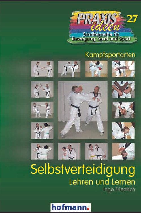 Praxisideen Band 27: Selbstverteidigung Lehrern und Lernen (I. Friedrich)