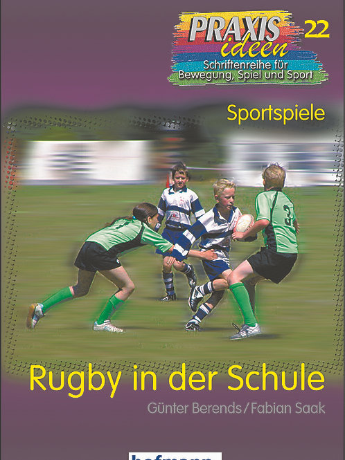 Praxisideen Band 22: Rugby in der Schule (G.Berends / F. Saak)