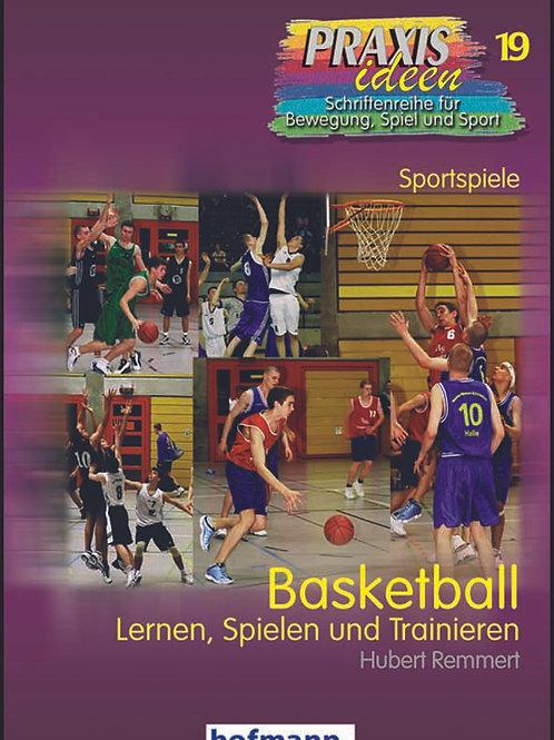 Praxisideen Band 19: Basketball lernen, spielen und trainieren  (H.Remmert)