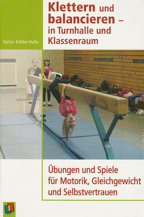 Klettern und balancieren - in Turnhalle und Klassenraum (S. Köhler-Holle)