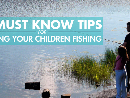 6 Must Know Tips for Taking Your Children Fishing