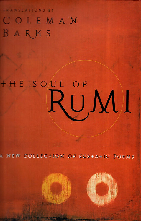 The Soul Of Rumi        translations by Coleman Barks