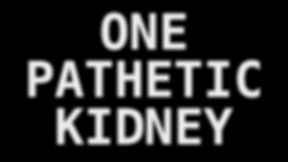 One Pathetic Kidney.jpg