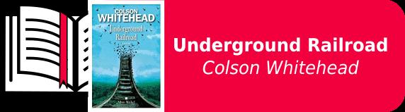 Undergroung Railroad - Colson Whitehead