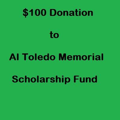 $100 Donation Al Toledo Memorial Scholarship Fund