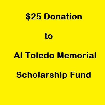 $25 Donation Al Toledo Memorial Scholarship Fund