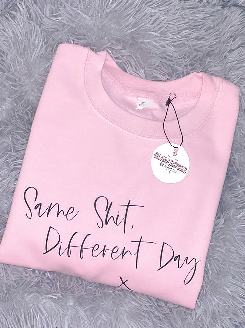 Same Shit Diff Day - Sweatshirt
