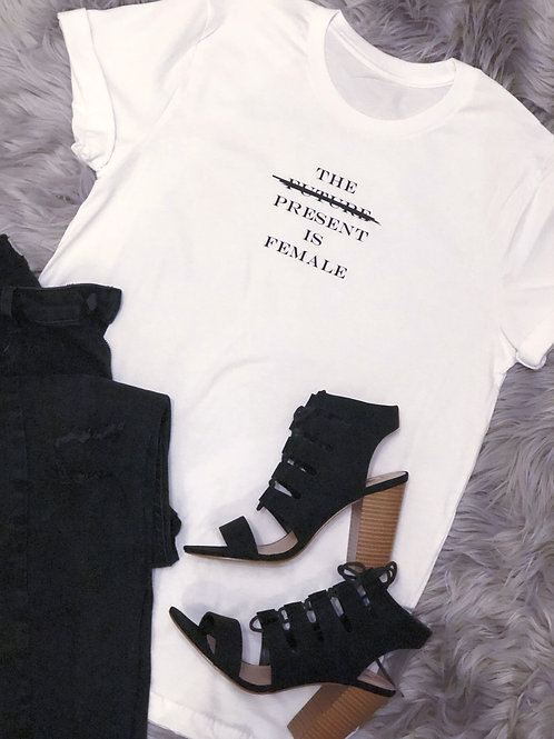 The Present is Female - Tee
