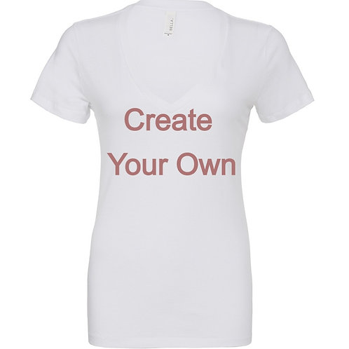 Create Your Own (Ladies Fit) - V Neck Tee