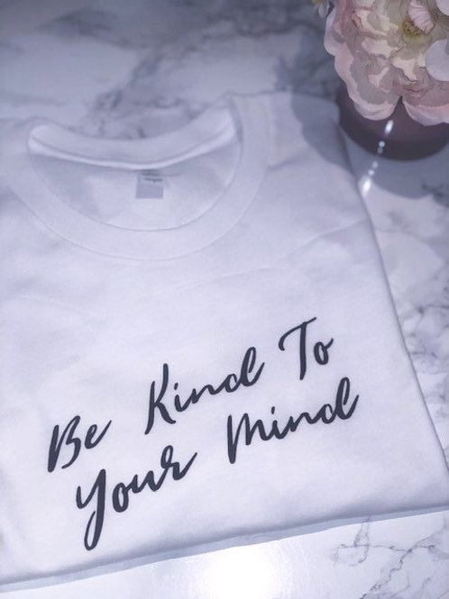 Be Kind To Your Mind - Tee
