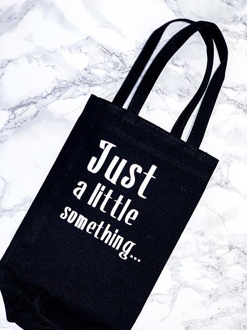 Just A Little Something - Bottle Bag