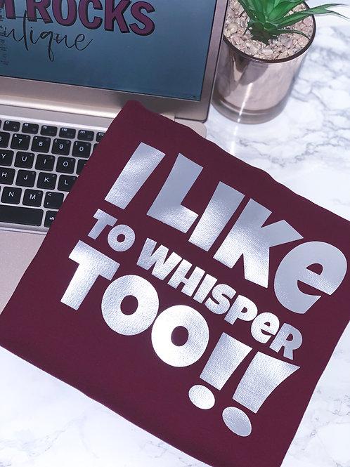 I Like To Whisper Too - Sweatshirt
