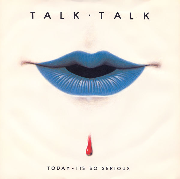 "Talk Talk ‎– ""Today""/""It's So Serious"" single (EMI, 1982). Cover art by James Marsh."