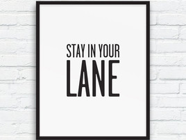 Stay In Your Own Lane.