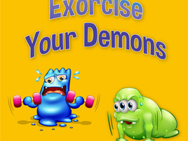 Exorcise Your Demons