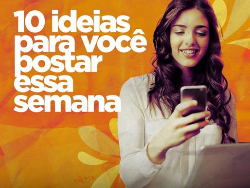 10 ideias para você postar essa semana