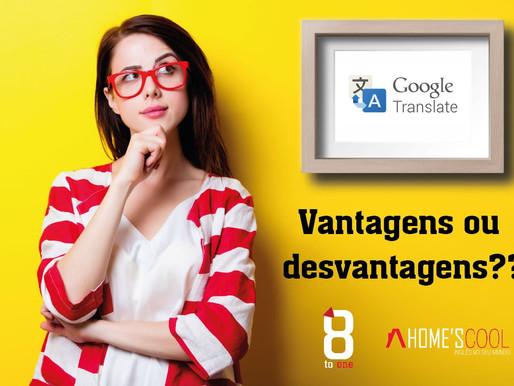 Google Tradutor, vantagens ou desvantagens??