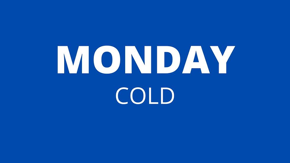 Monday | Cold