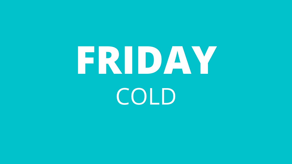 Friday | Cold
