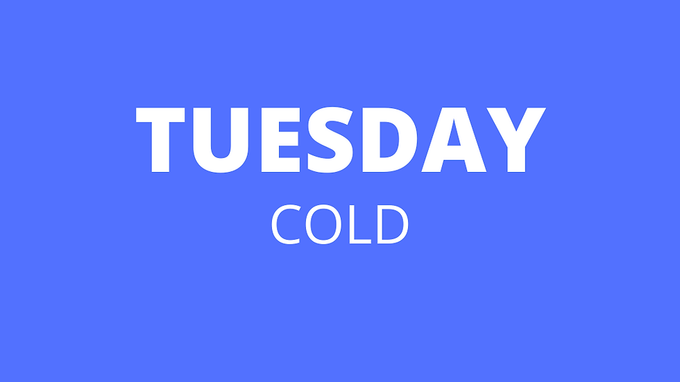 Tuesday | Cold