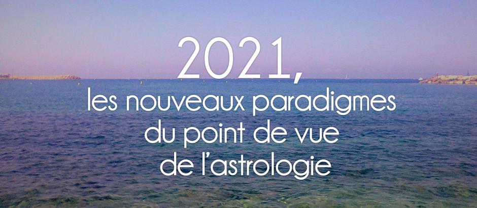 2021, les nouveaux paradigmes du point de vue de l'astrologie
