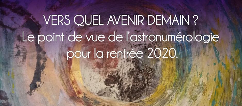 VERS QUEL AVENIR DEMAIN ? Le point de vue de l'astronumérologie pour la rentrée 2020.