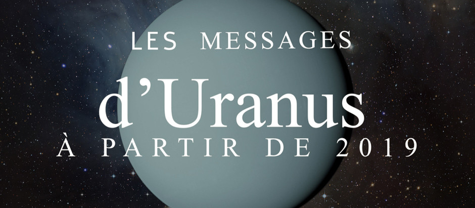 LES MESSAGES D'URANUS À PARTIR DE 2019