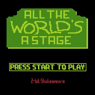 All the World's a stage, As you like it, Shakespeare, 2-bit, retro, gaming