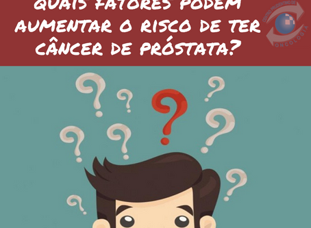 Quais fatores podem aumentar o risco de ter câncer de próstata?