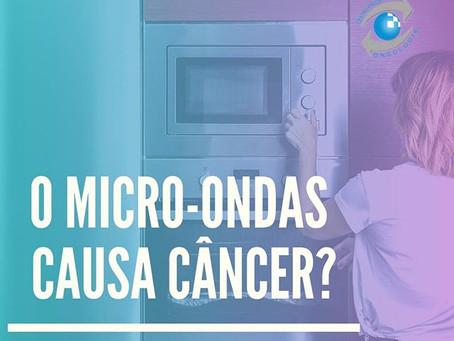 O forno micro-ondas causa câncer?