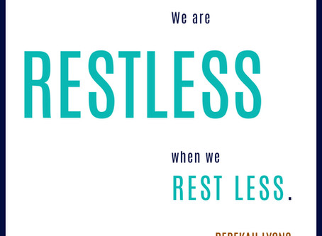 We are restless...because we need REST!