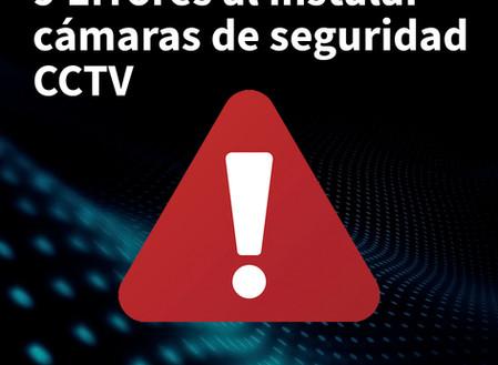 9 Errores al instalar cámaras de seguridad CCTV