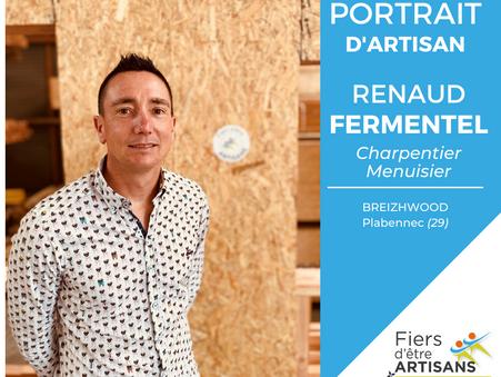 Renaud FERMENTEL partage les valeurs de Fiers d'être Artisans