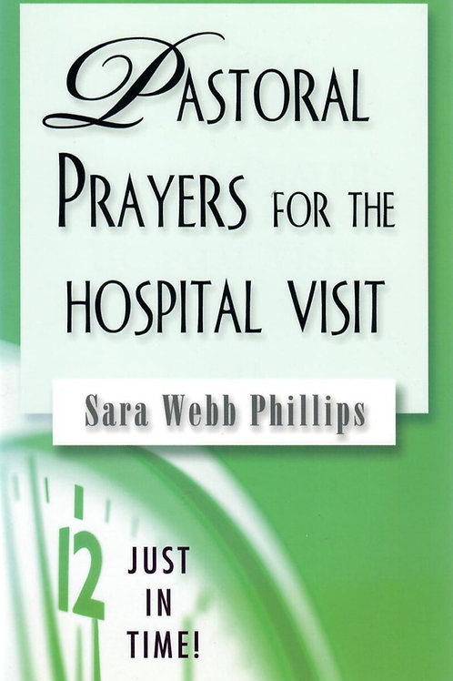 Pastoral Prayers for the Hospital Visit by Sara W Phillips