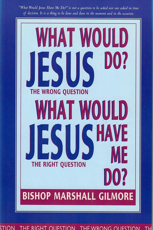 What Would Jesus Do by Marshall Gilmore