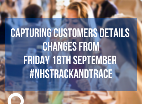 Changes to the way you capture customers details from Friday 18th September #NHSTrackAndTrace
