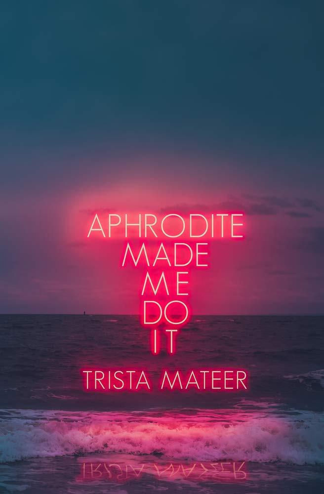 Aphrodite Made Me Do It Trista Mateer book review