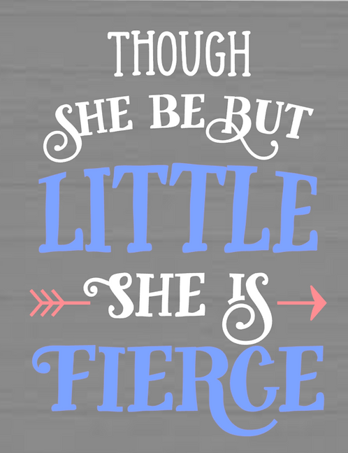 Though She Be But Little