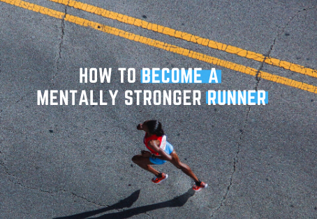 How to become a Mentally Stronger Runner.