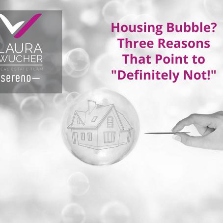 Housing Bubble? Three Reasons that Say, 'Definitely Not!'