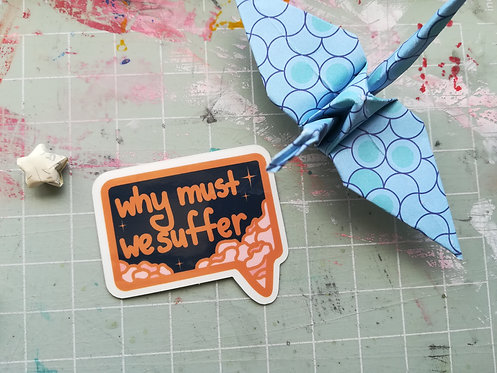 Why Must We Suffer Sticker