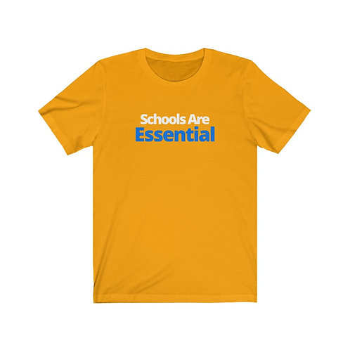 """Gold """"Schools Are Essential"""" Tee"""