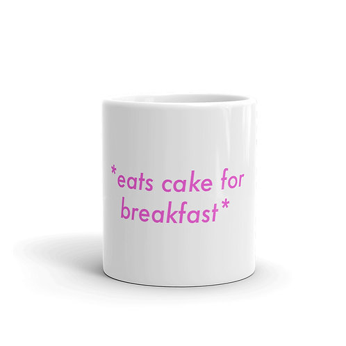 *Eats Cake for Breakfast* Mug