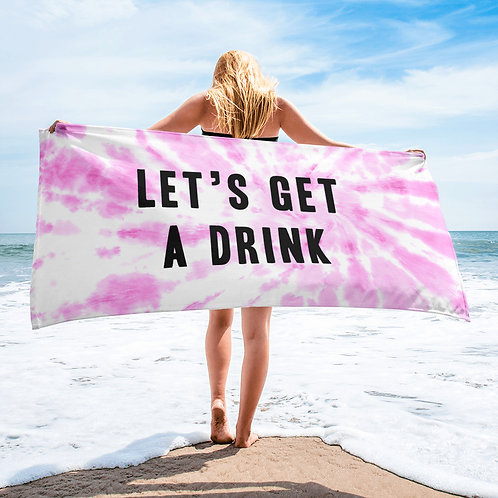 Let's Get A Drink Beach Towel
