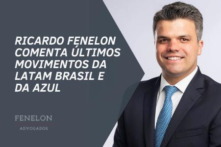 Ricardo Fenelon fala ao O Globo e ao Valor sobre os últimos movimentos da LATAM BRASIL e da AZUL