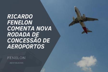 Ricardo Fenelon comenta nova rodada de concessão de aeroportos