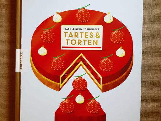 Das kleine Handbuch der Tartes & Torten - Französische Patisseriekunst unkompliziert Step bei Step!
